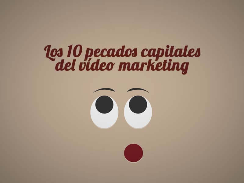 Los 10 pecados del video marketing