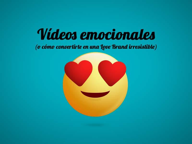 Vídeos emocionales o cómo convertirte en una love brand irresistible