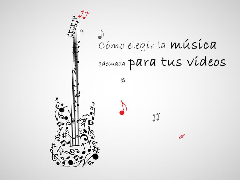 Cómo Elegir La Música Adecuada Para Tus Videos